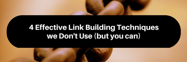 4 Effective Link Building Techniques we Don't Use