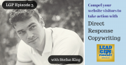 Direct Response Copywriting with Stefan King (LGP#3)